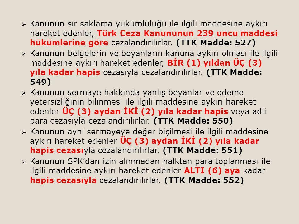  Kanunun sır saklama yükümlülüğü ile ilgili maddesine aykırı hareket edenler, Türk Ceza Kanununun 239 uncu maddesi hükümlerine göre cezalandırılırlar