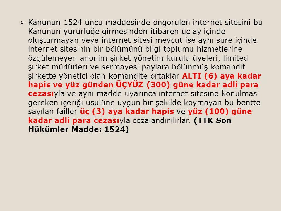  Kanunun 1524 üncü maddesinde öngörülen internet sitesini bu Kanunun yürürlüğe girmesinden itibaren üç ay içinde oluşturmayan veya internet sitesi me