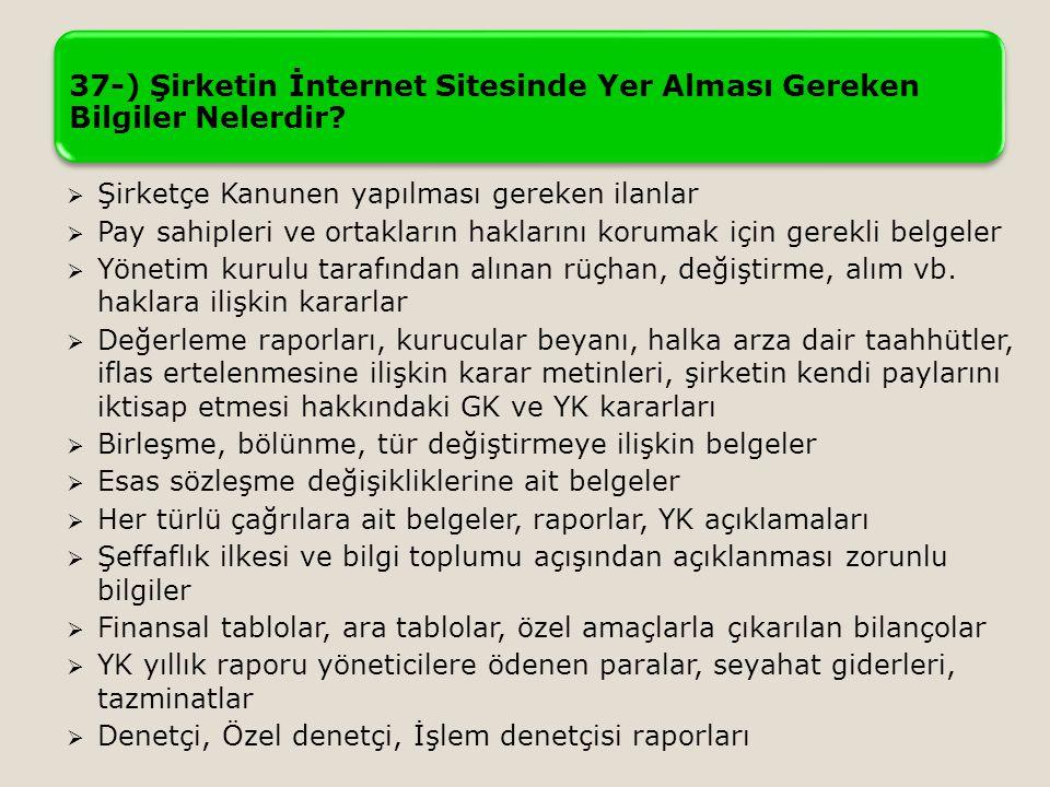37-) Şirketin İnternet Sitesinde Yer Alması Gereken Bilgiler Nelerdir?  Şirketçe Kanunen yapılması gereken ilanlar  Pay sahipleri ve ortakların hakl