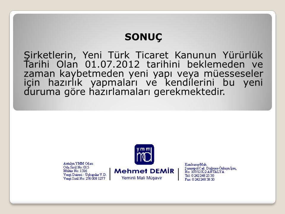 SONUÇ Şirketlerin, Yeni Türk Ticaret Kanunun Yürürlük Tarihi Olan 01.07.2012 tarihini beklemeden ve zaman kaybetmeden yeni yapı veya müesseseler için