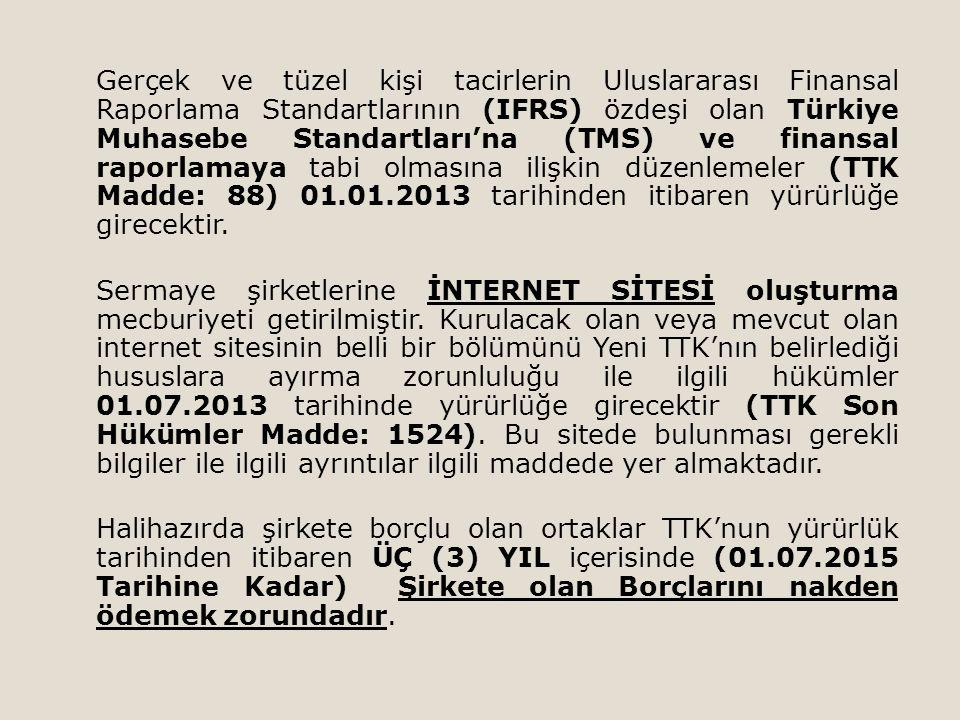 Gerçek ve tüzel kişi tacirlerin Uluslararası Finansal Raporlama Standartlarının (IFRS) özdeşi olan Türkiye Muhasebe Standartları'na (TMS) ve finansal
