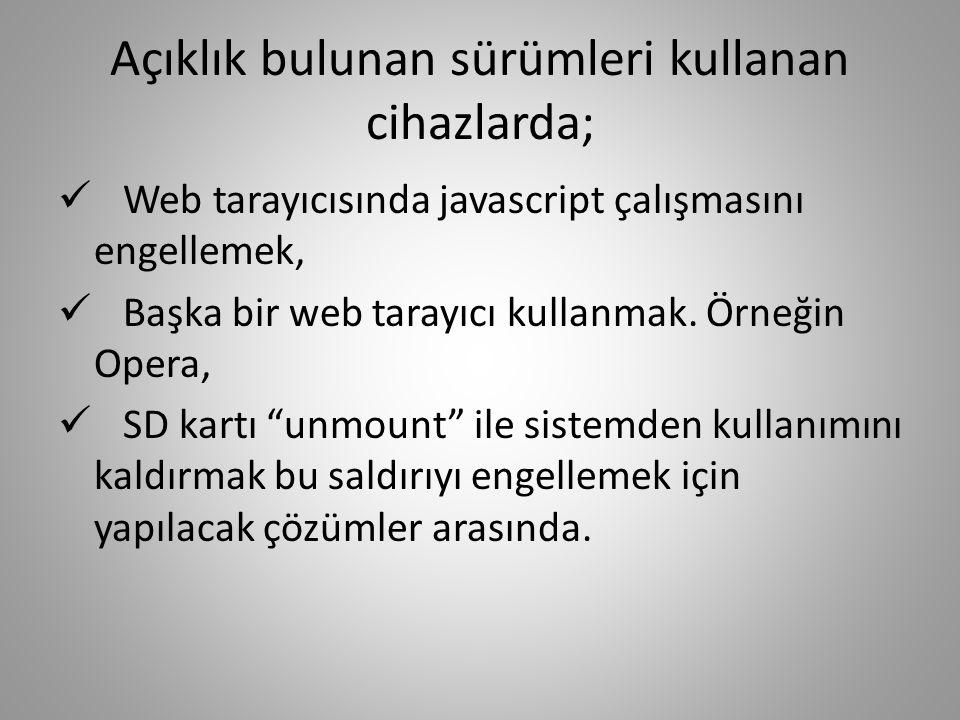 Açıklık bulunan sürümleri kullanan cihazlarda; Web tarayıcısında javascript çalışmasını engellemek, Başka bir web tarayıcı kullanmak.