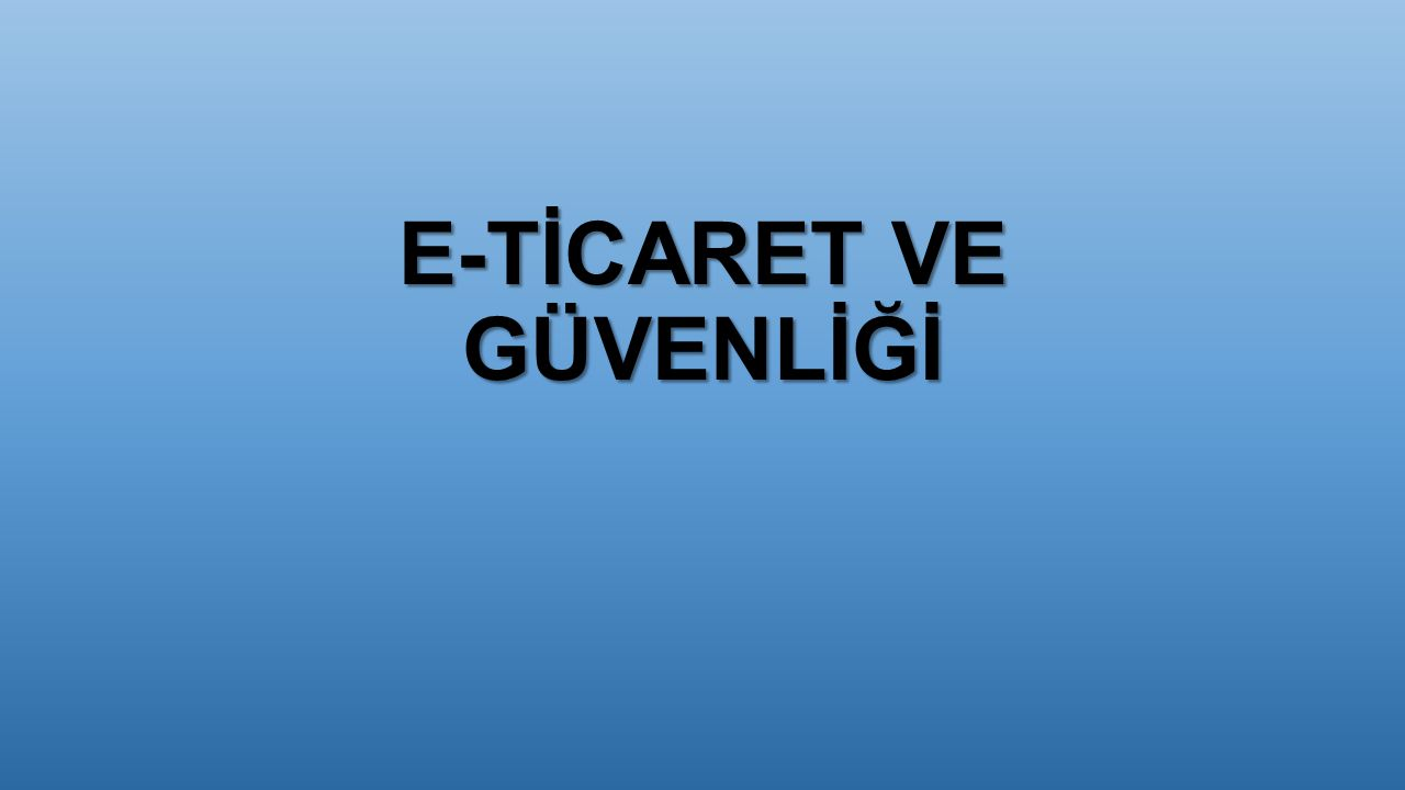 E-TİCARET VE GÜVENLİĞİ