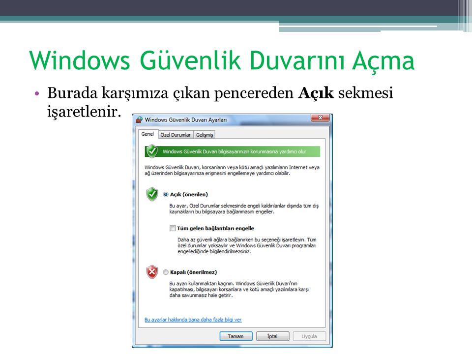 Windows Güvenlik Duvarını Açma Burada karşımıza çıkan pencereden Açık sekmesi işaretlenir.