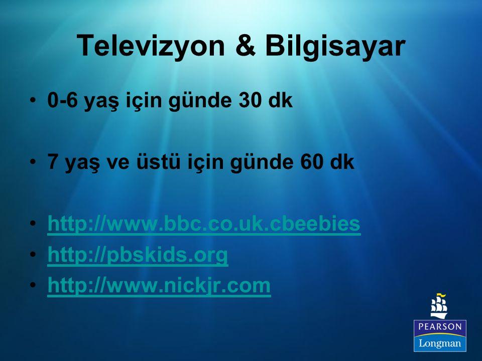 Televizyon & Bilgisayar 0-6 yaş için günde 30 dk 7 yaş ve üstü için günde 60 dk http://www.bbc.co.uk.cbeebies http://pbskids.org http://www.nickjr.com
