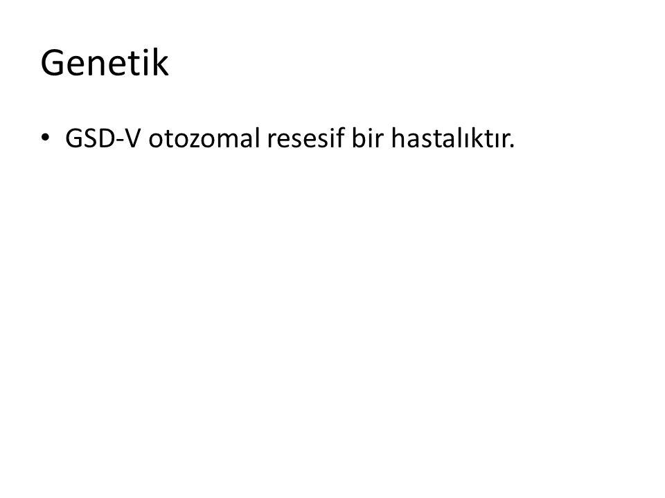 Genetik GSD-V otozomal resesif bir hastalıktır.