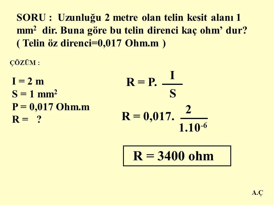 A.Ç İLETKENİN UZUNLUĞU ( m ) BİR İLETKENİN DİRENCİ = ÖZ DİRENÇ X İLETKENİN KESİTİ ( m 2 ) DİRENÇ = R ÖZ DİRENÇ = P UZUNLUK = I KESİT = S R = P x I S