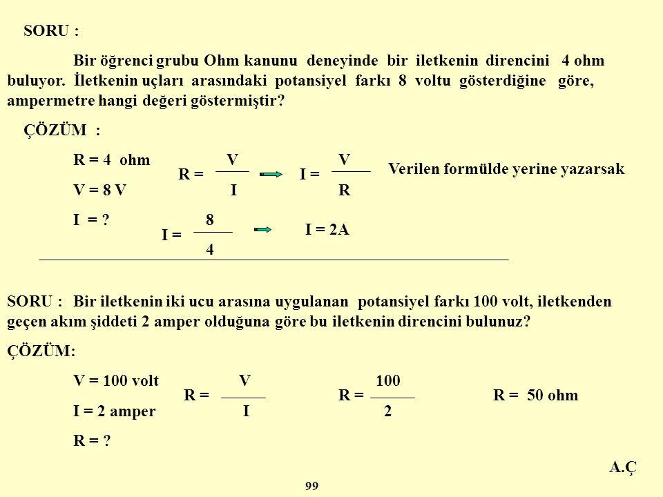 A.Ç ÖRNEK : Bir elektrik devresinde uçlar arasındaki potansiyel farkı 12 volt,devreden geçen akım şiddeti 3 amper olduğuna göre bu iletkenin direncini