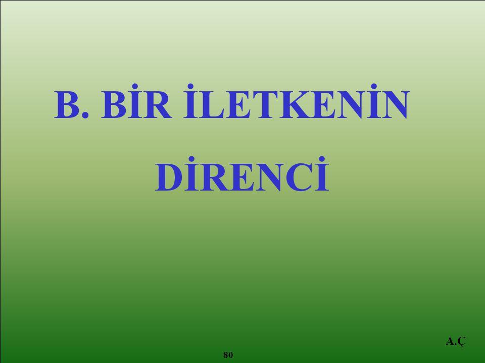 ELEKTRİK A. ELEKTRİK AKIMI B. BİR İLETKENİN DİRENCİ A.Ç