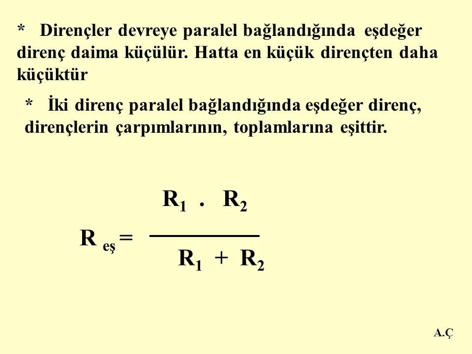 A.Ç C- ) Eşdeğer direncin tersi,dirençlerin tersleri toplamına eşittir. 1 = R eş ++ 1 1 1 R1R1 R2R2 R3R3