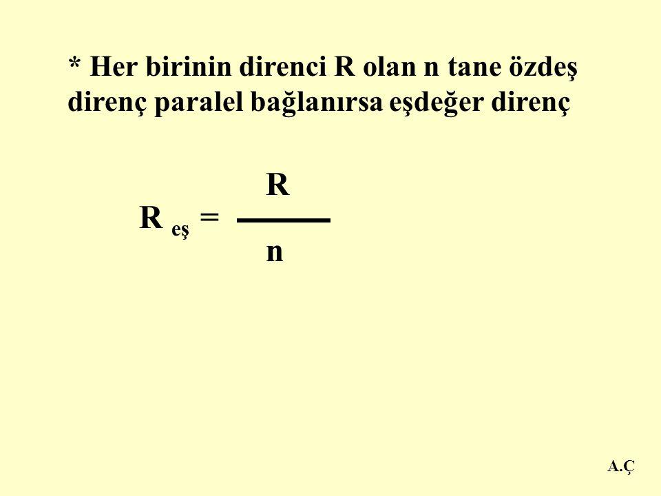 A.Ç * Dirençler devreye paralel bağlandığında eşdeğer direnç daima küçülür. Hatta en küçük dirençten daha küçüktür R eş = R 1. R 2 R 1 + R 2 * İki dir