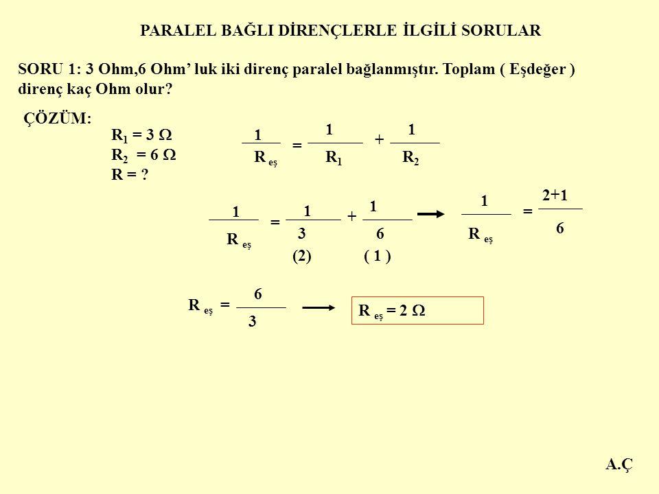 A.Ç * Her birinin direnci R olan n tane özdeş direnç paralel bağlanırsa eşdeğer direnç R eş = R n