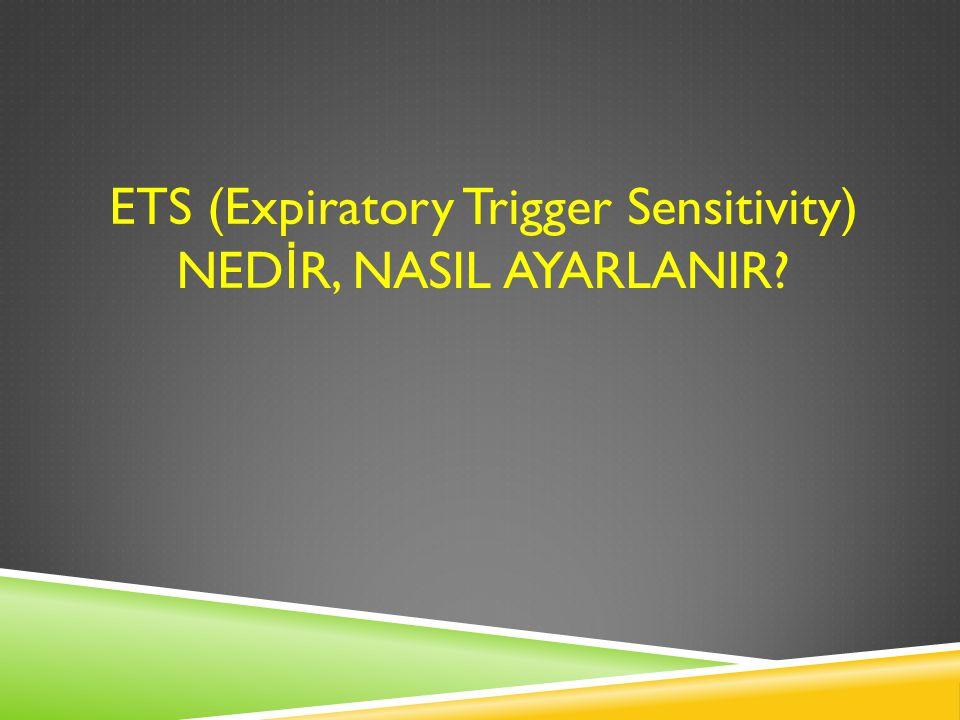 ETS (Expiratory Trigger Sensitivity) NED İ R, NASIL AYARLANIR?
