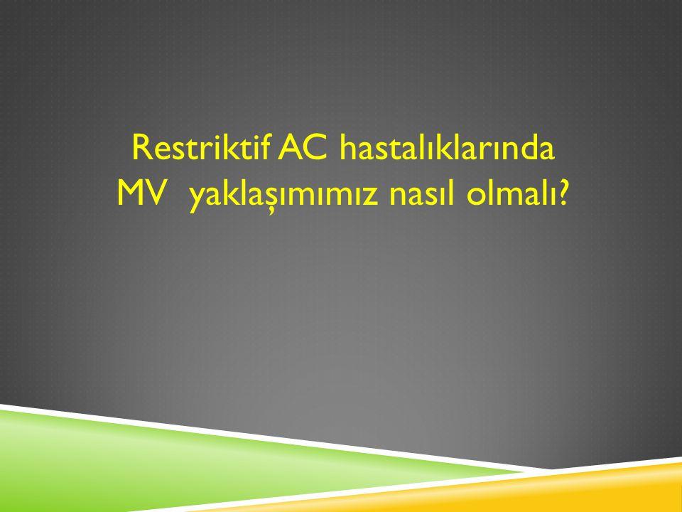 Restriktif AC hastalıklarında MV yaklaşımımız nasıl olmalı?