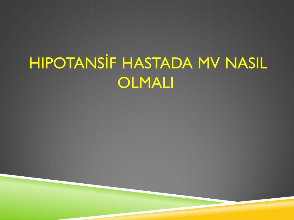 HIPOTANS İ F HASTADA MV NASIL OLMALI