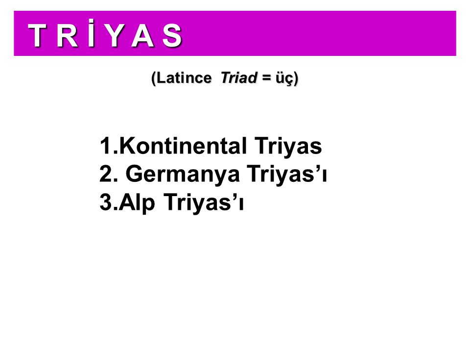 Alp Dağları bölgesinde görülen derin denizel Triyas'a Alp Triyas'ı adı verilmiştir (3) Katların ayırtlanması Germanya tipinden farklıdır.