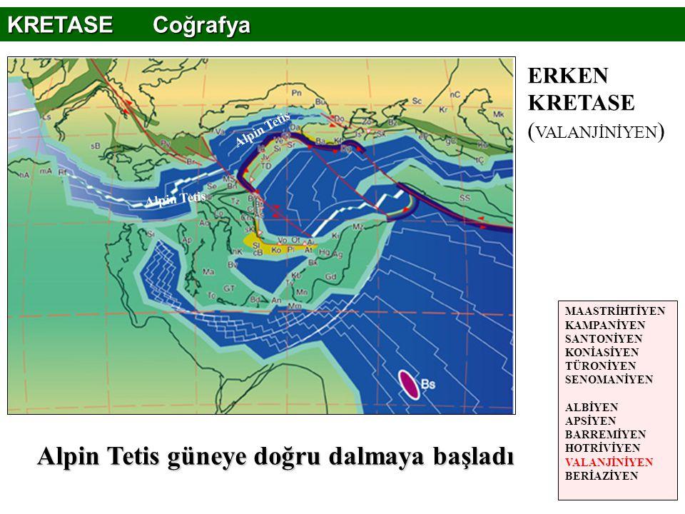 Alpin Tetis güneye doğru dalmaya başladı MAASTRİHTİYEN KAMPANİYEN SANTONİYEN KONİASİYEN TÜRONİYEN SENOMANİYEN ALBİYEN APSİYEN BARREMİYEN HOTRİVİYEN VA