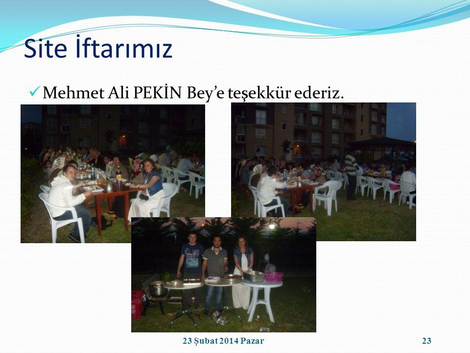 Site İftarımız Mehmet Ali PEKİN Bey'e teşekkür ederiz. 2323 Şubat 2014 Pazar