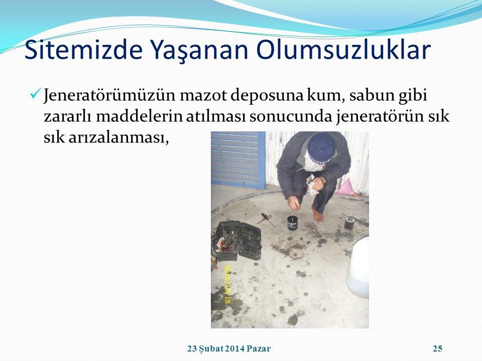 Sitemizde Yaşanan Olumsuzluklar Jeneratörümüzün mazot deposuna kum, sabun gibi zararlı maddelerin atılması sonucunda jeneratörün sık sık arızalanması, 2523 Şubat 2014 Pazar