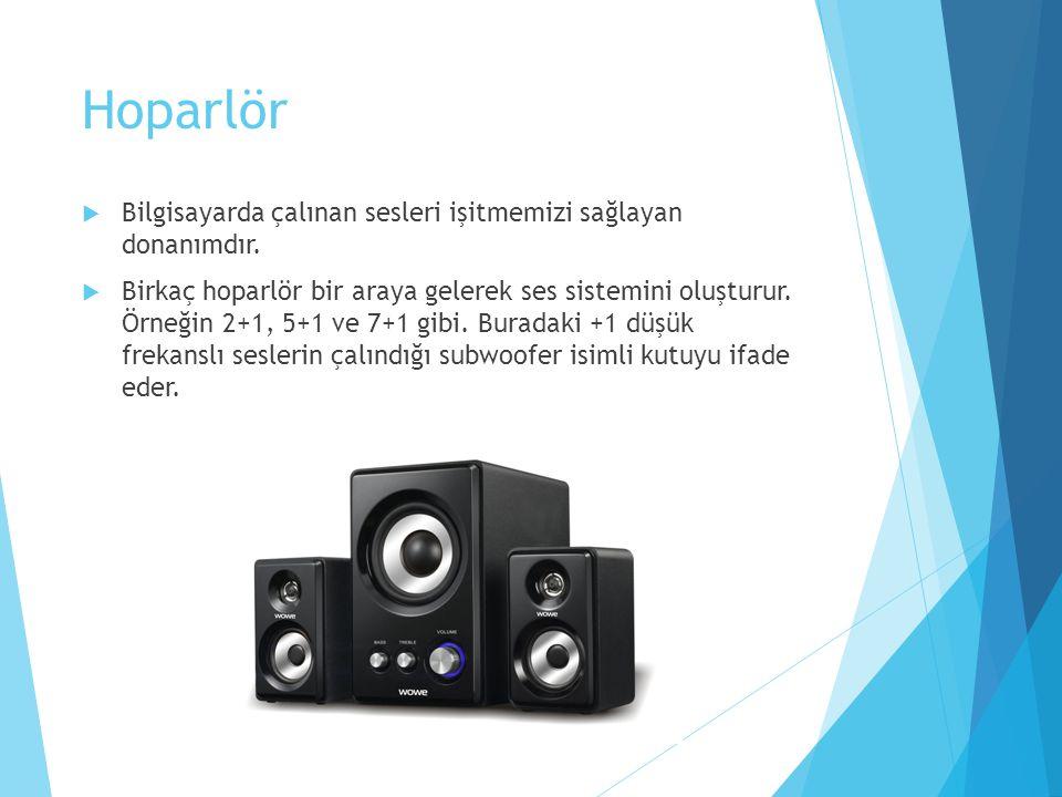 Hoparlör  Bilgisayarda çalınan sesleri işitmemizi sağlayan donanımdır.  Birkaç hoparlör bir araya gelerek ses sistemini oluşturur. Örneğin 2+1, 5+1
