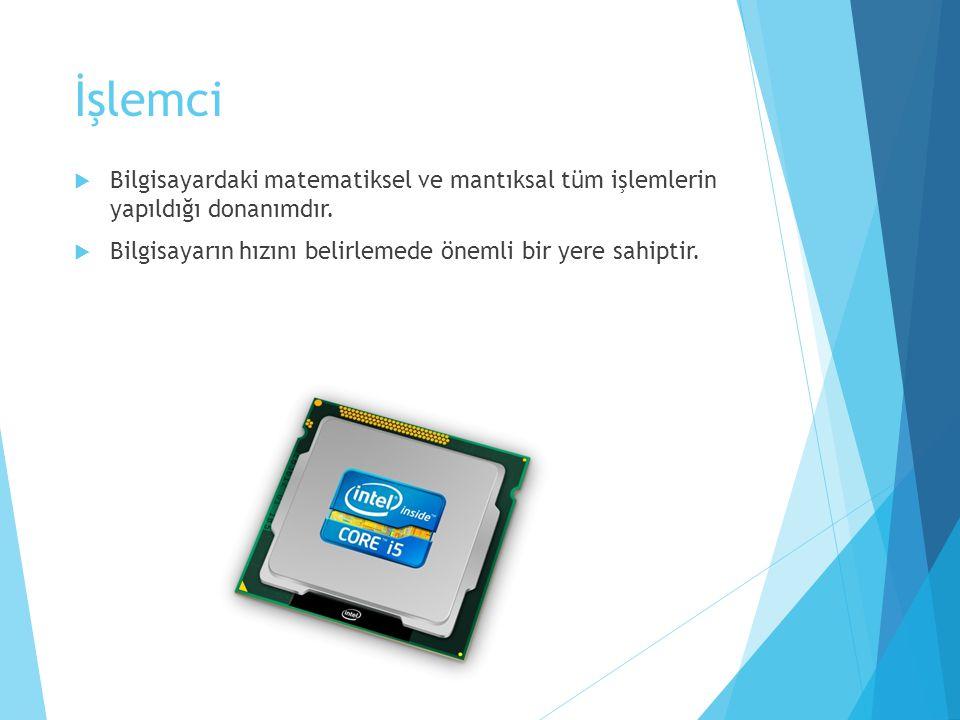 İşlemci  Bilgisayardaki matematiksel ve mantıksal tüm işlemlerin yapıldığı donanımdır.  Bilgisayarın hızını belirlemede önemli bir yere sahiptir.