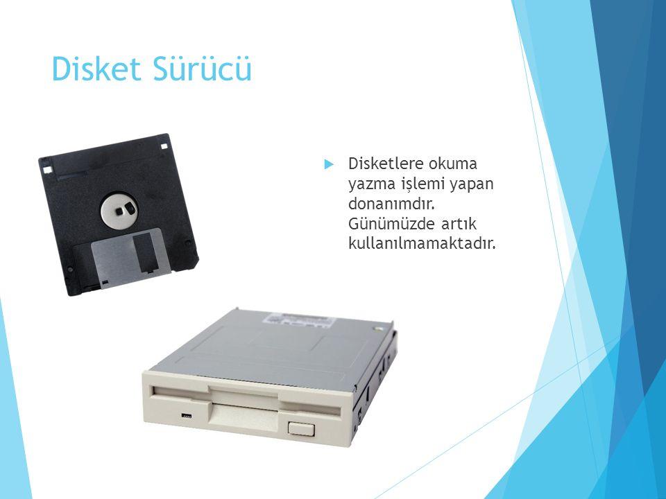 Disket Sürücü  Disketlere okuma yazma işlemi yapan donanımdır. Günümüzde artık kullanılmamaktadır.