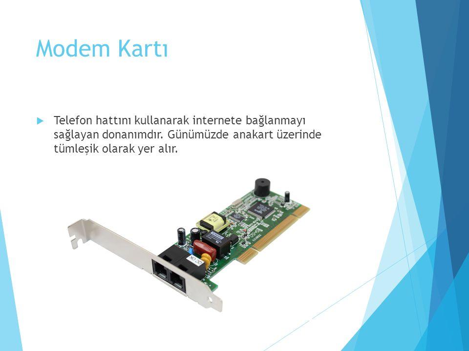 Modem Kartı  Telefon hattını kullanarak internete bağlanmayı sağlayan donanımdır. Günümüzde anakart üzerinde tümleşik olarak yer alır.