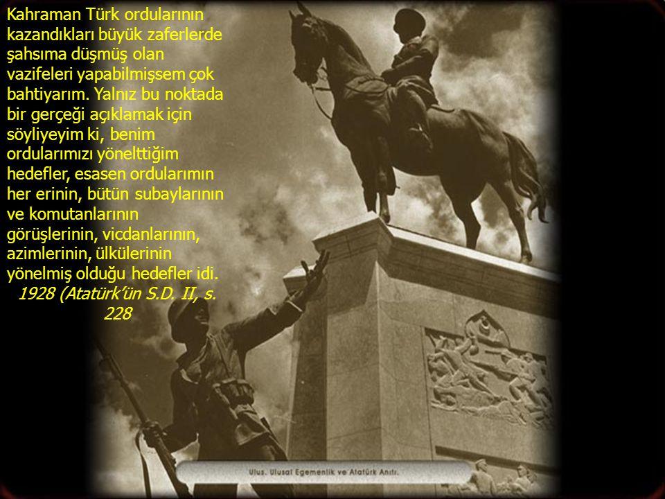 Kahraman Türk ordularının kazandıkları büyük zaferlerde şahsıma düşmüş olan vazifeleri yapabilmişsem çok bahtiyarım. Yalnız bu noktada bir gerçeği açı