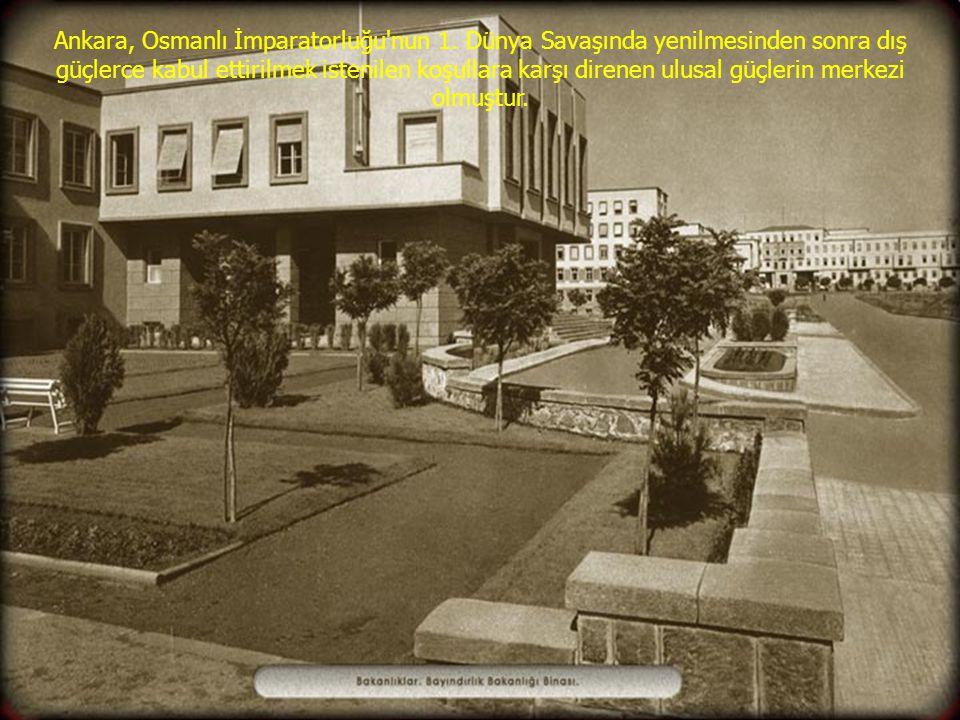 Ankara, Osmanlı İmparatorluğu'nun 1. Dünya Savaşında yenilmesinden sonra dış güçlerce kabul ettirilmek istenilen koşullara karşı direnen ulusal güçler