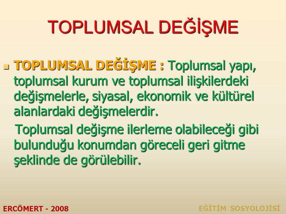2. TOPLUMSAL DEĞİŞME VE EĞİTİM EĞİTİM SOSYOLOJİSİ ERCÖMERT - 2008