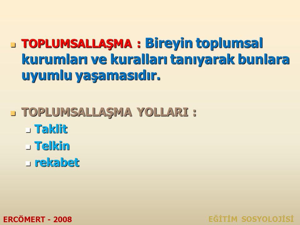 3. TOPLUMSALLAŞMA EĞİTİM SOSYOLOJİSİ ERCÖMERT - 2008