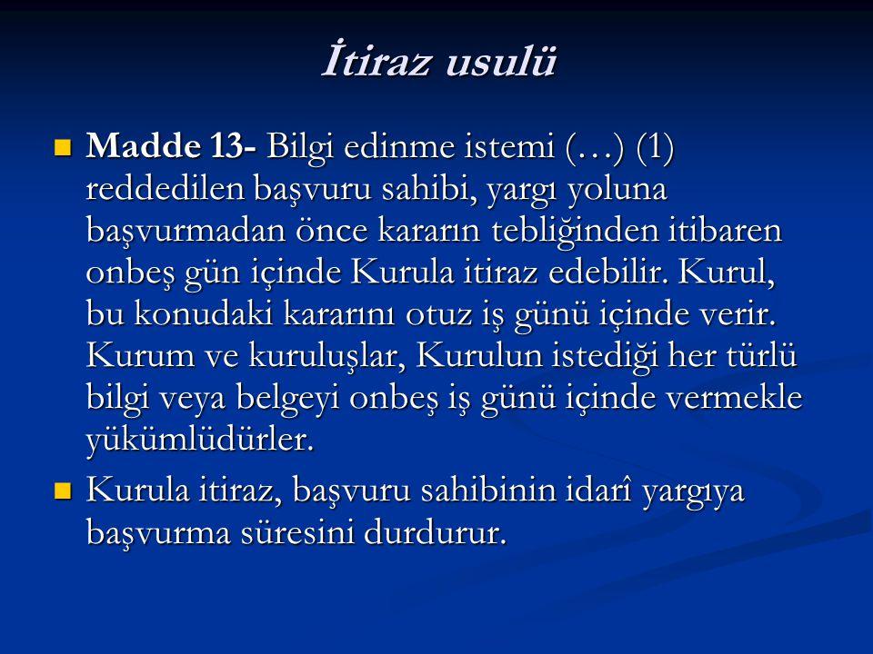 İtiraz usulü Madde 13- Bilgi edinme istemi (…) (1) reddedilen başvuru sahibi, yargı yoluna başvurmadan önce kararın tebliğinden itibaren onbeş gün içinde Kurula itiraz edebilir.