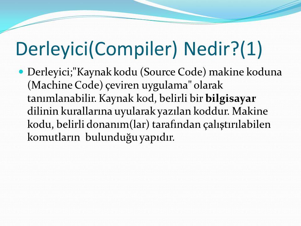 Derleyici(Compiler) Nedir?(1) Derleyici; Kaynak kodu (Source Code) makine koduna (Machine Code) çeviren uygulama olarak tanımlanabilir.
