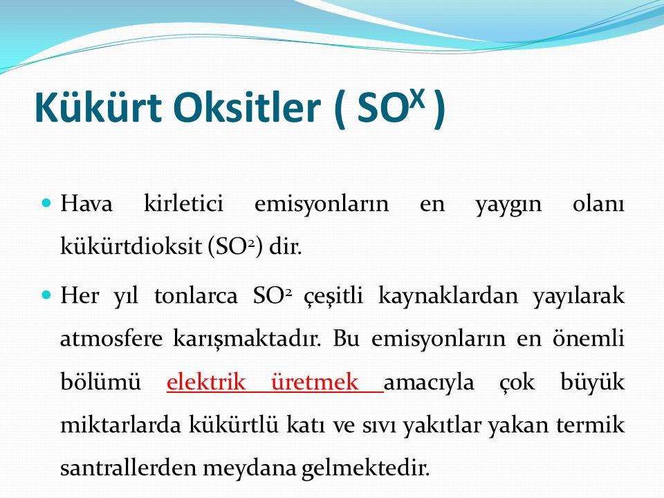Kükürt Oksitler ( SO X ) Hava kirletici emisyonların en yaygın olanı kükürtdioksit (SO 2 ) dir.