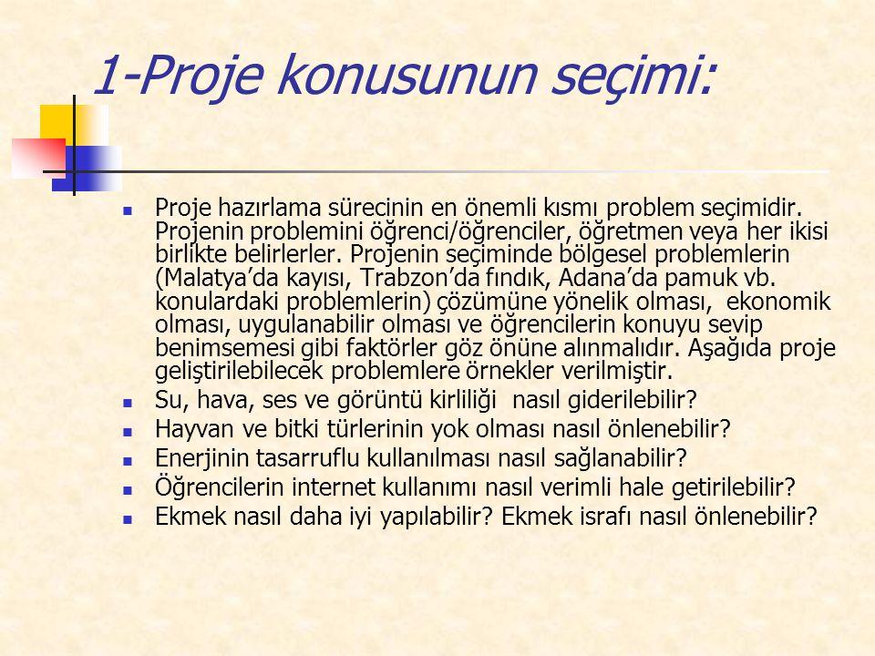1-Proje konusunun seçimi: Proje hazırlama sürecinin en önemli kısmı problem seçimidir.