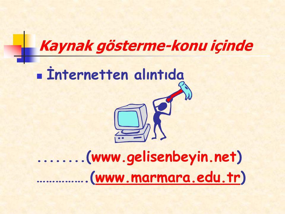 Kaynak gösterme-konu içinde İnternetten alıntıda........(www.gelisenbeyin.net) …………….(www.marmara.edu.tr)www.marmara.edu.tr