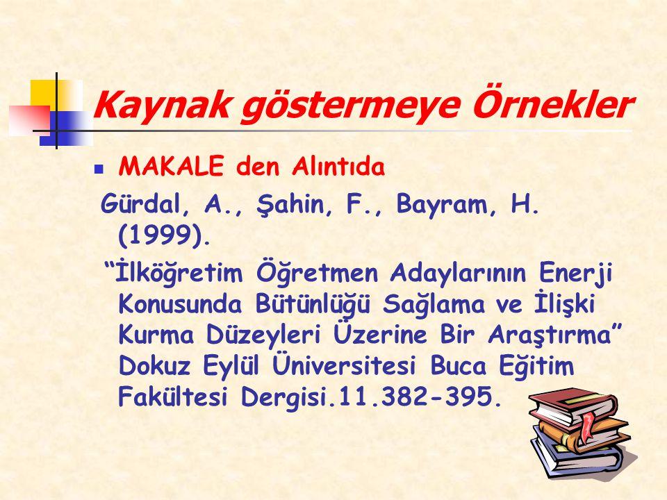 Kaynak göstermeye Örnekler MAKALE den Alıntıda Gürdal, A., Şahin, F., Bayram, H.