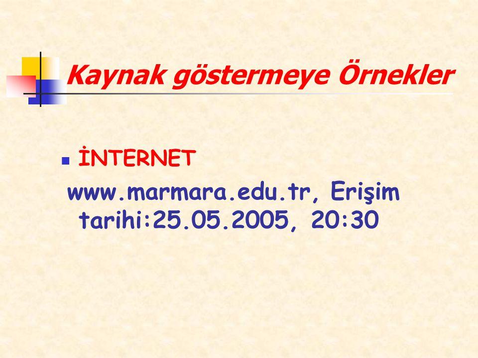 Kaynak göstermeye Örnekler İNTERNET www.marmara.edu.tr, Erişim tarihi:25.05.2005, 20:30