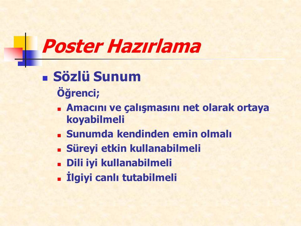 Poster Hazırlama Sözlü Sunum Öğrenci; Amacını ve çalışmasını net olarak ortaya koyabilmeli Sunumda kendinden emin olmalı Süreyi etkin kullanabilmeli Dili iyi kullanabilmeli İlgiyi canlı tutabilmeli