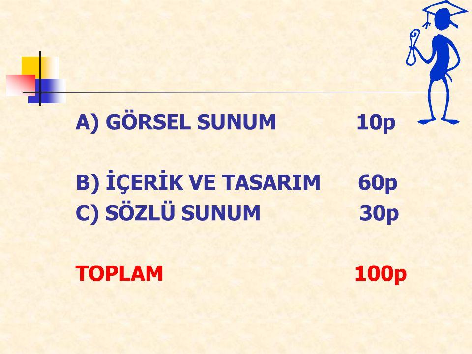 A) GÖRSEL SUNUM 10p B) İÇERİK VE TASARIM 60p C) SÖZLÜ SUNUM 30p TOPLAM 100p