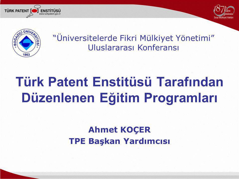 """Türk Patent Enstitüsü Tarafından Düzenlenen Eğitim Programları Ahmet KOÇER TPE Başkan Yardımcısı """"Üniversitelerde Fikri Mülkiyet Yönetimi"""" Uluslararas"""