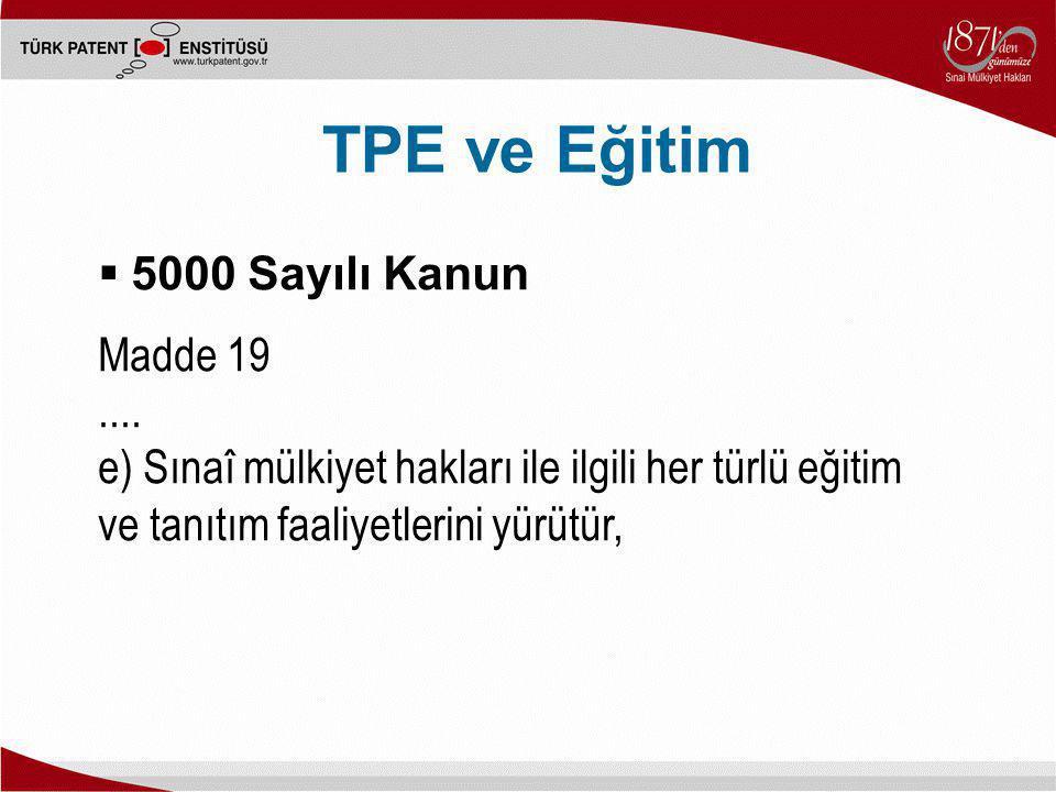 TPE ve Eğitim  5000 Sayılı Kanun Madde 19.... e) Sınaî mülkiyet hakları ile ilgili her türlü eğitim ve tanıtım faaliyetlerini yürütür,