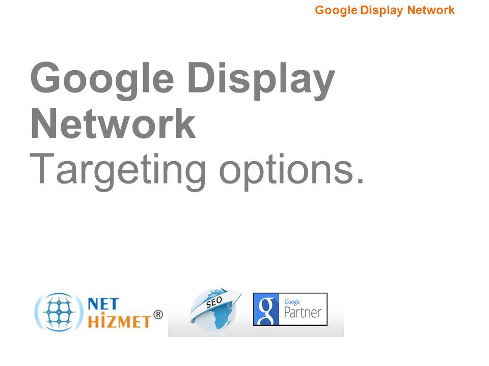 Hedefleme seçeneğiniz.Google Görüntülü Reklam Ağı Google Display Network Targeting options.