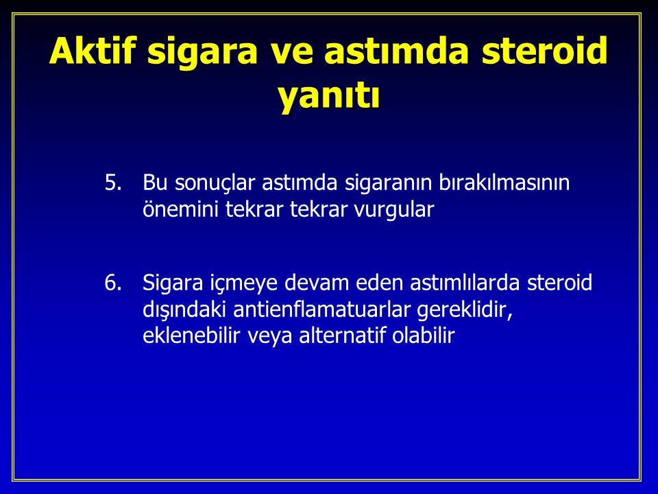 Aktif sigara ve astımda steroid yanıtı 5.Bu sonuçlar astımda sigaranın bırakılmasının önemini tekrar tekrar vurgular 6.Sigara içmeye devam eden astıml