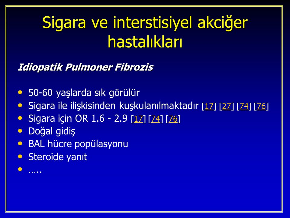 Sigara ve interstisiyel akciğer hastalıkları Asbestosis Birlikte akciğer kanseri için sinerjik etki iyi bilinmektedir Sigara içen asbest işçilerinde asbestosis riski artmıştır [21] [46] [69] [148]214669148 Bir çalışmada risk 5.1 kat fazla bulunmuştur [64]64 Ağır içicilerde (45+ PY) parankim fibrosisi daha sık ve daha ağır [21] [46]2146