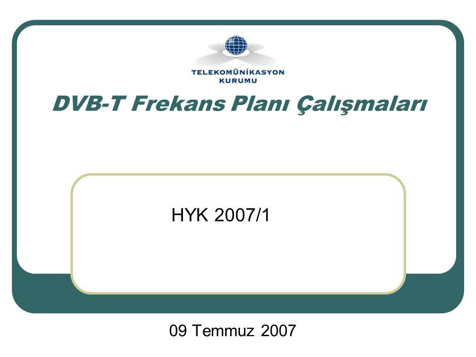 DVB-T Frekans Planı Çalışmaları 09 Temmuz 2007 HYK 2007/1