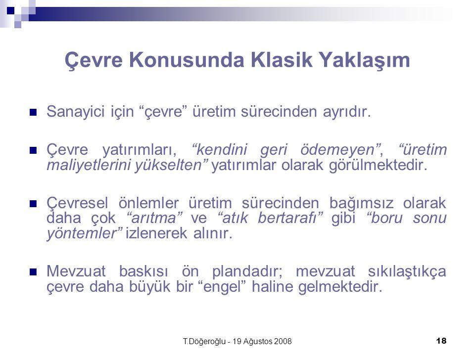 """T.Döğeroğlu - 19 Ağustos 200818 Çevre Konusunda Klasik Yaklaşım Sanayici için """"çevre"""" üretim sürecinden ayrıdır. Çevre yatırımları, """"kendini geri ödem"""
