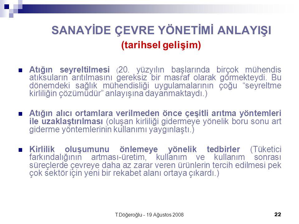T.Döğeroğlu - 19 Ağustos 200822 SANAYİDE ÇEVRE YÖNETİMİ ANLAYIŞI (tarihsel gelişim) Atığın seyreltilmesi ( 20. yüzyılın başlarında birçok mühendis atı