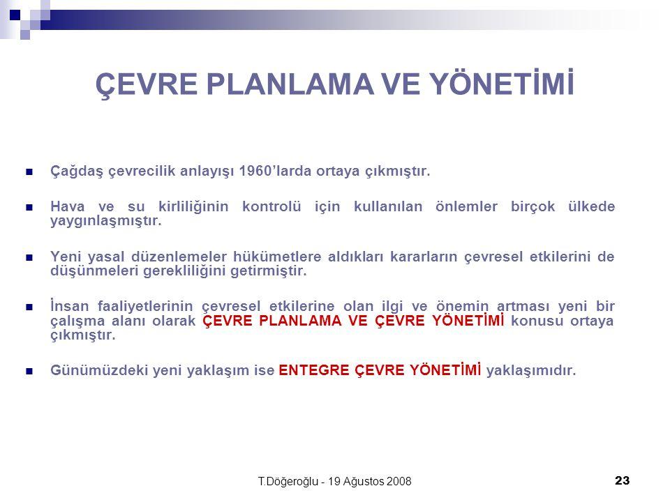 T.Döğeroğlu - 19 Ağustos 200823 ÇEVRE PLANLAMA VE YÖNETİMİ Çağdaş çevrecilik anlayışı 1960'larda ortaya çıkmıştır. Hava ve su kirliliğinin kontrolü iç