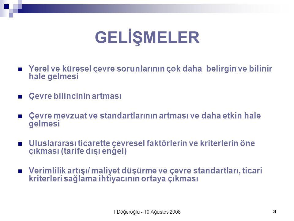 T.Döğeroğlu - 19 Ağustos 20083 GELİŞMELER Yerel ve küresel çevre sorunlarının çok daha belirgin ve bilinir hale gelmesi Çevre bilincinin artması Çevre
